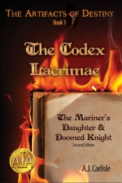 "A.J. Carlisle's ""The Codex Lacrimae, Part 1: The Mariner's Daughter & Doomed Knight"""