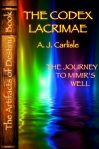 "Kickstarter funding to line-edit & revise ""The Codex Lacrimae"" will yield a NEW Part 2, entitled ""The Journey to Mimir's Well"""