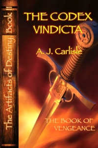 "Cover Art for ""The Codex Vindicta: The Book of Vengeance,"" Pt 2 of A.J. Carlisle's 9-Book ""Artifacts of Destiny"" Series!"
