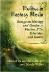 "Gerold Sedlmayr & Nicole Waller, eds., ""Politics in Fantasy Media: Essays on Ideology and Gender in Fiction, Film, Television and Games"""