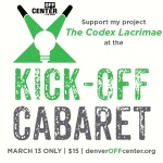 "Promotional Poster: ""Support my project: The Codex Lacrimae"" (March 13th only; Denver Center for the Performing Arts, OffCenter Productions)"